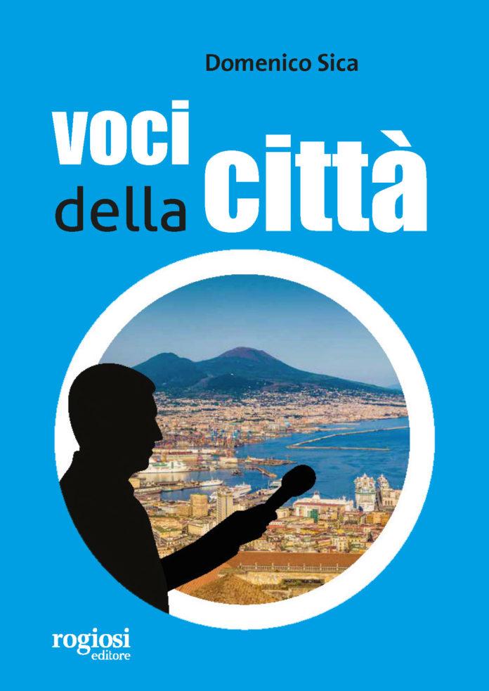 'Voci della città' il libro di Domenico Sica con la prefazione del direttore Antonio Sasso