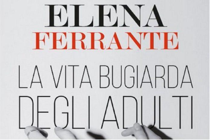 Elena Ferrante, arriva il nuovo romanzo: La vita bugiarda degli adulti