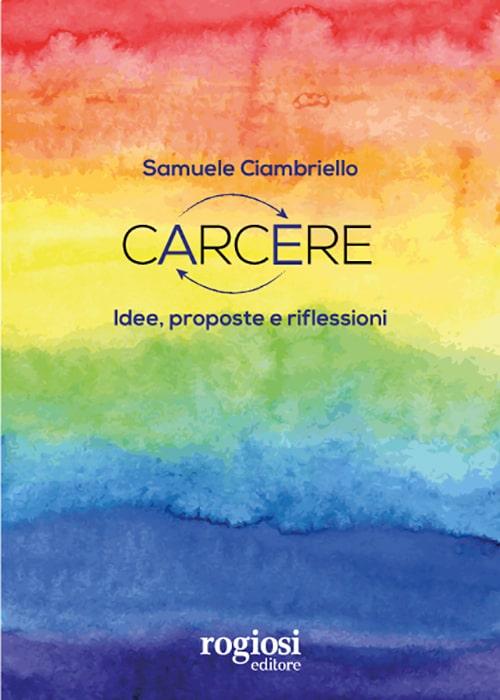 Rogiosi Editore a in-Chiostro: il 17 settembre presentazione di Carcere di Samuele Ciambriello